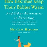 How Eskimos Keep Their Babies Warm: And Other Adventures in Parenting