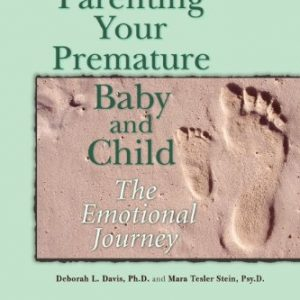 Parenting Your Premature Baby and Child: The Emotional Journey