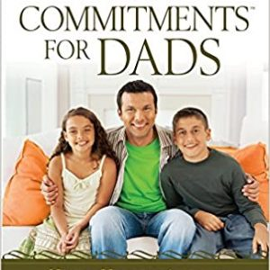 10 Commitments For Dads: How to Have an Awesome Impact on Your Kids