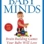 Baby Minds: Brain – Building Games Your Baby Will Love